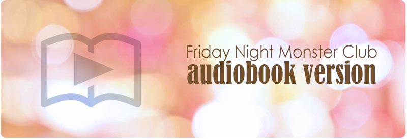 Bonus!  Friday Night Monster Club audiobook version!!