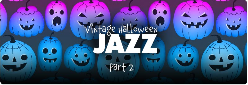 Vintage Halloween JAZZ, part 2
